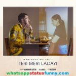Teri Meri Ladayi Song Maninder Buttar Whatsapp Status Video Download