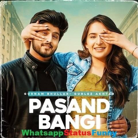 Pasand Bangi Song Gurnam Bhullar Status Video Download