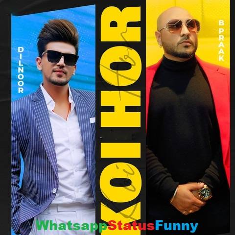 Koi Hor Song Dilnoor Afsana B Praak Whatsapp Status Video Download