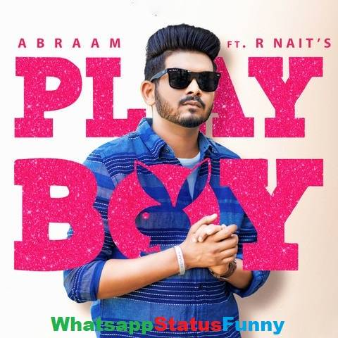 Playboy Song Abraam R Nait  Whatsapp Status Video Download