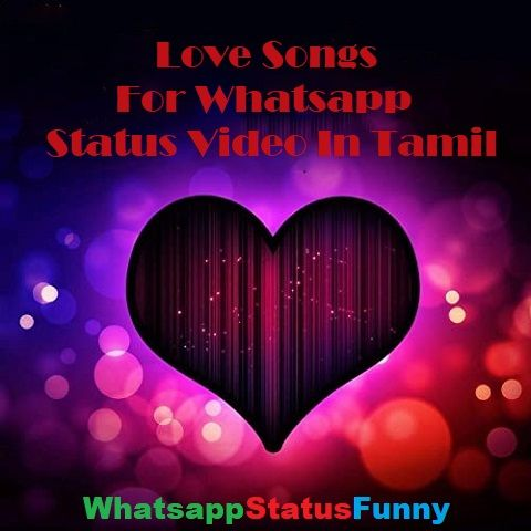 Love Songs For Whatsapp Status Video In Tamil Download