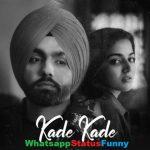Kade Kade Song Ammy Virk Whatsapp Status Video Download