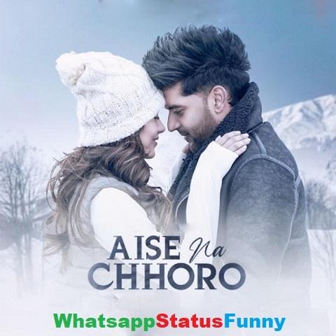 Aise Na Chhoro Song Guru Randhawa Status Video Download
